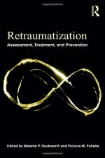 Retraumatization: Assessment, Treatment, and Prevention