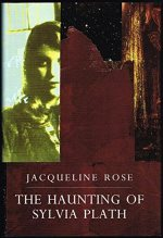 The Haunting of Sylvia Plath (Convergences: Inventories of the Present), Rose, Jacqueline